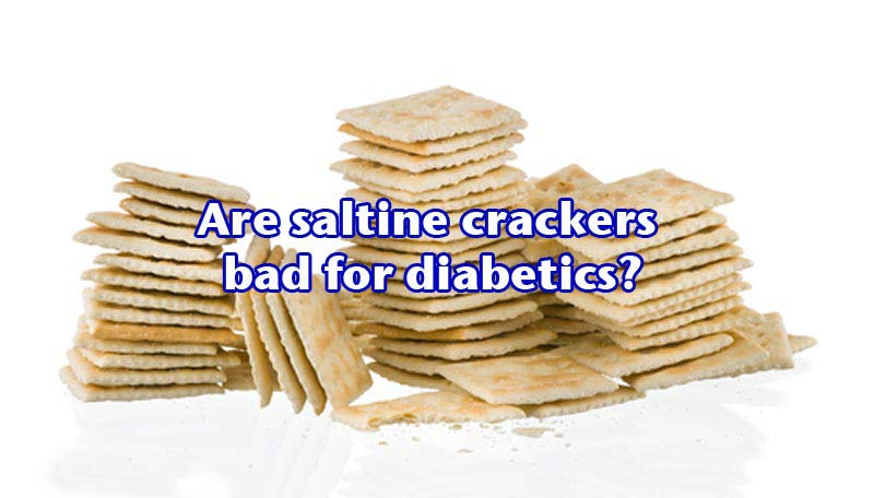 Are saltine crackers bad for diabetics?