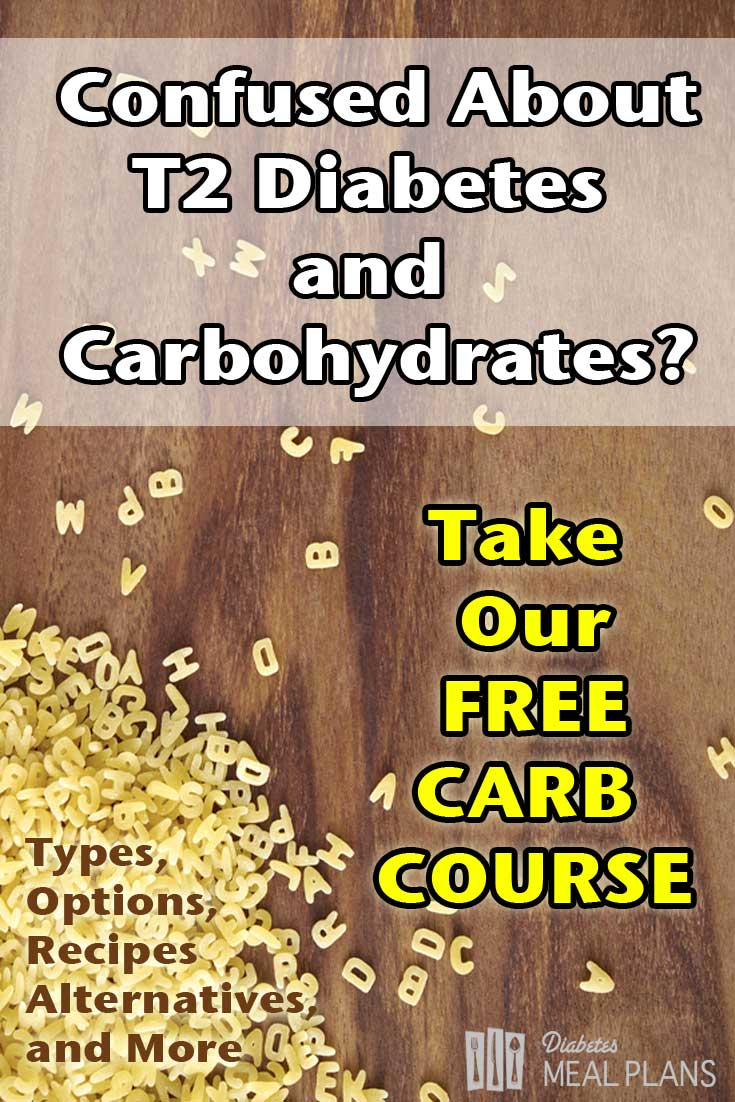 Free Carb Course For Type 2 Diabetics. Learn Types, alternatives, recipes, and more.