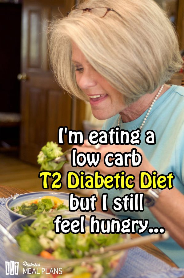 I'm eating a low carb diabetic diet but I still feel hungry…