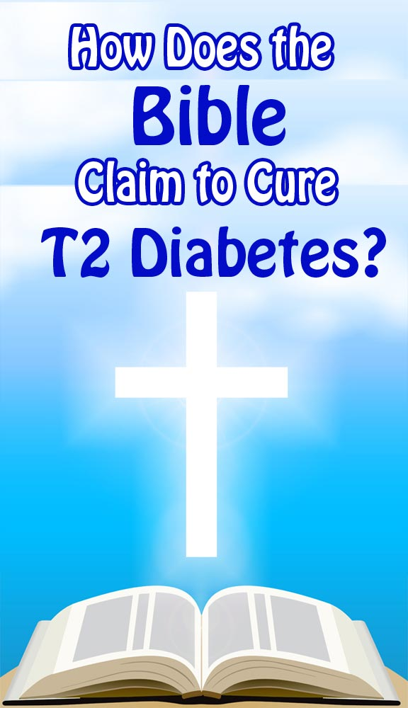 How Does The Bible Claim to Cure T2 Diabetes?