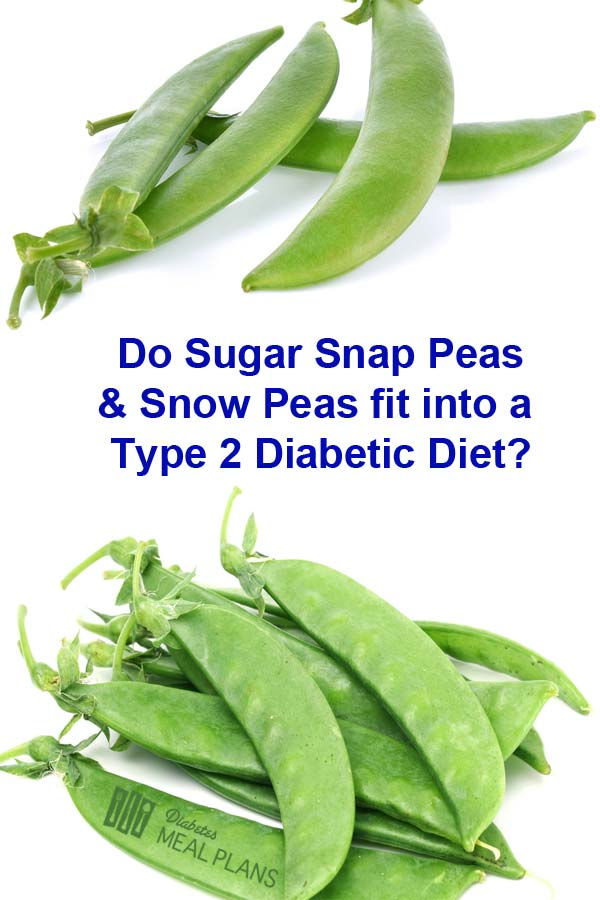 Do Sugar snap peas and Snow peas fit into a type 2 diabetic diet