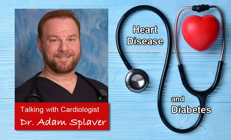 Heart disease and diabetes with Dr. Adam Splaver, Cardiologist