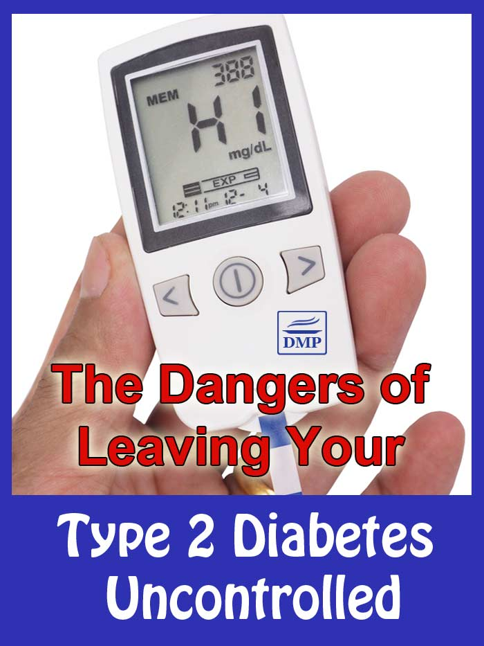 The Dangers of Leaving Your Type 2 Diabetes Uncontrolled