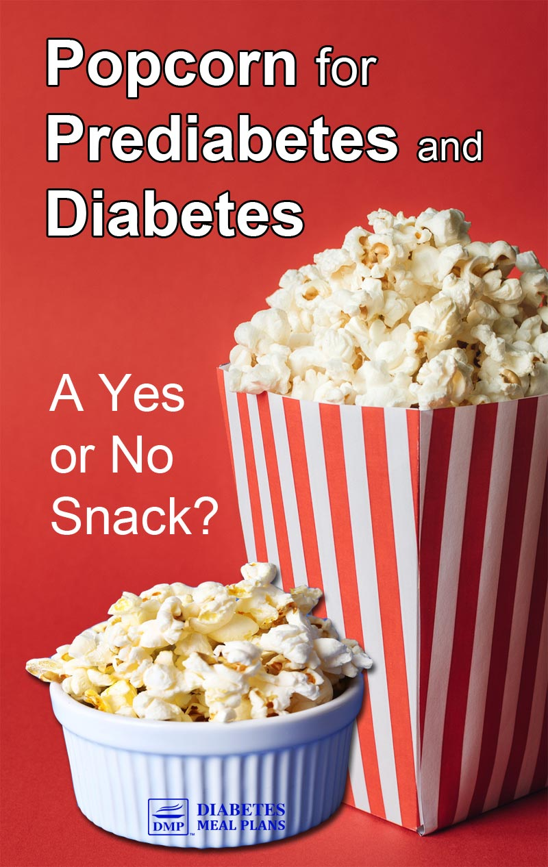 Popcorn for Diabetes and Prediabetes: A Yes or No Snack?
