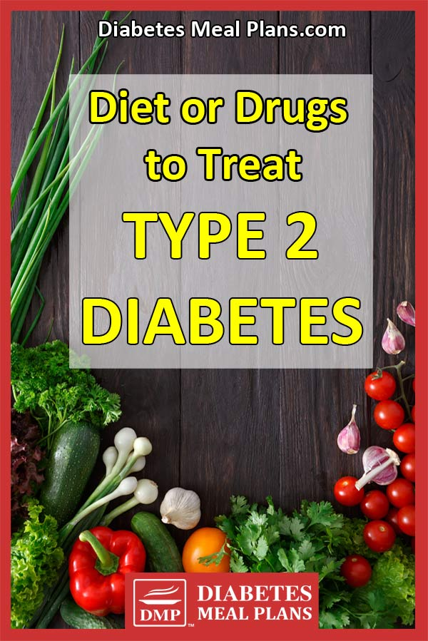 Diet or drugs to treat type 2 diabetes?